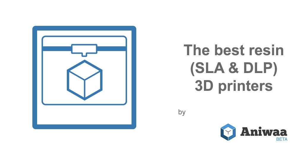 Les meilleures imprimantes 3D résine (SLA et DLP) en 2017