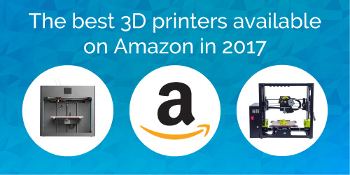 The best 3D printers available on Amazon in 2017
