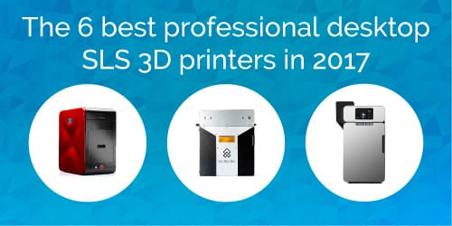 The 6 best professional desktop SLS 3D printers.