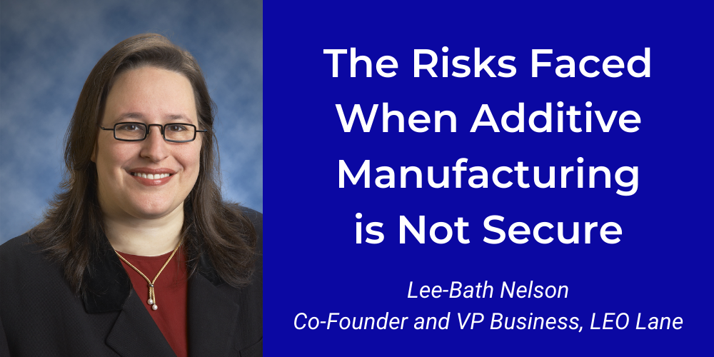 An Inconvenient Truth: The Risks Faced When Additive Manufacturing is Not Secure